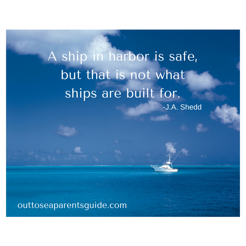 A ship in harbor is safe, but that is not what ships are built for. —J. A. Shedd.png